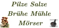 Pilze, Salze, Brühe, Mühlen, Mörser